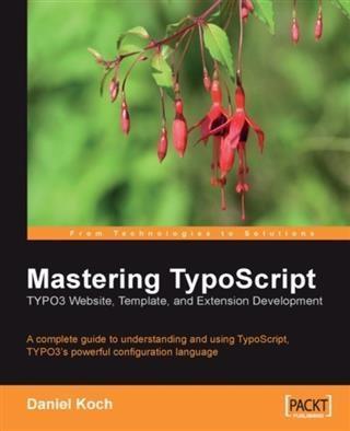 Mastering TypoScript: TYPO3 Website, Template, ...