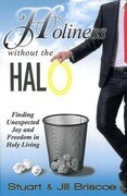 Holiness Without the Halo: Finding Unexpected Joy and Freedom in Holy Living