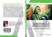 Cannabiskonsum in der Adoleszenz als Auslöser schizophrener Psychosen