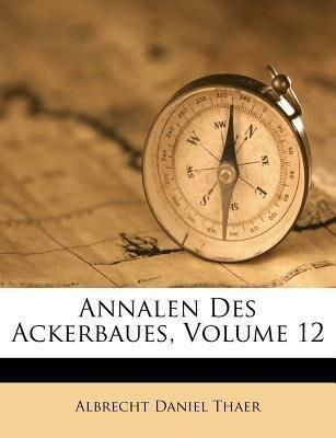 Annalen Des Ackerbaues, Volume 12 als Taschenbu...