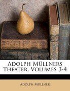 Adolph Müllners Theater, Volumes 3-4