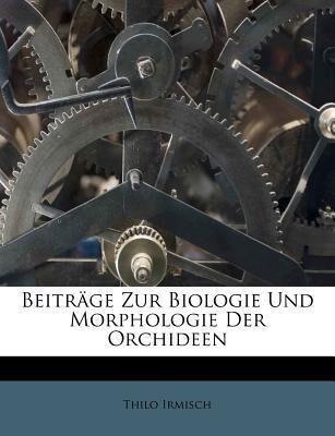 Beiträge Zur Biologie Und Morphologie Der Orchi...