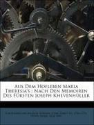 Aus Dem Hofleben Maria Theresia's : Nach Den Memoiren Des Fürsten Joseph Khevenhüller