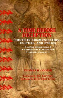 A Time Before Deception: Truth in Communication, Culture, and Ethics: Native Worldviews, Traditional Expression, Sacred Ecology als Buch (gebunden)