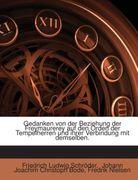 Gedanken Von Der Beziehung Der Freymaurerey Auf Den Orden Der Tempelherren Und Ihrer Verbindung Mit Demselben: Geschrieben 1780