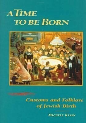 A Time to Be Born: Customs and Folklore of Jewish Birth als Buch (gebunden)