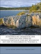 Ausführliche Grammatik Der Griechischen Sprache: Wissenschaftlich Und Mit Rücksicht Auf Den Schulgebrauch, Volume 2...
