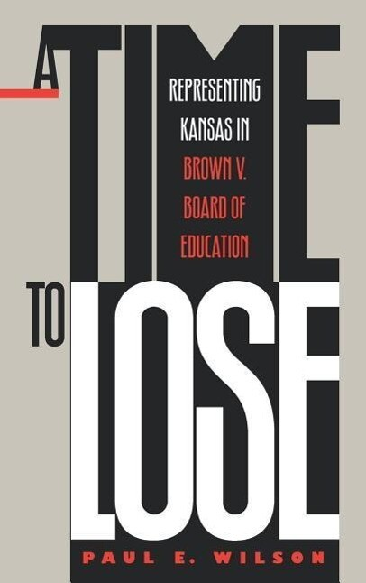 A Time to Lose: Representing Kansas in Brown V. Board of Education als Buch (gebunden)