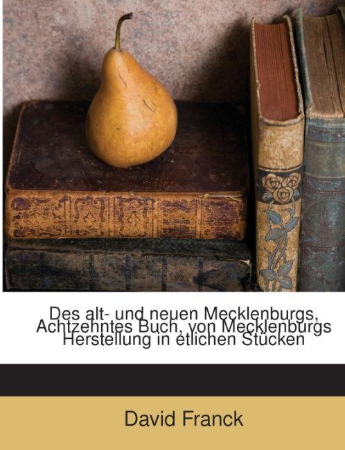 Alt- Und Neues Mecklenburg: Darinn Die Geschich...