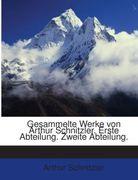 Gesammelte Werke: -2. Bd. Novellen. 3. Bd. Der Weg Ins Freie.-2. Abt. 1.-4. Bd. Die Theaterstücke...