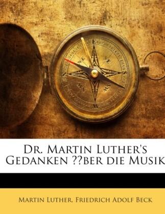 Dr. Martin Luther´s Gedanken Über Die Musik: Zu...