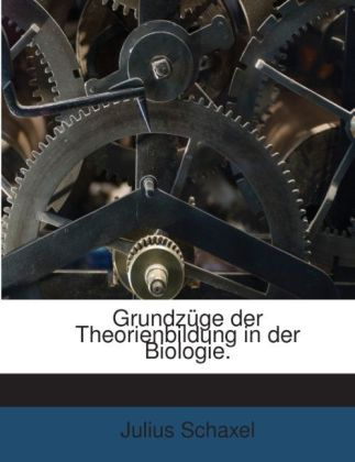 Grundzüge Der Theorienbildung In Der Biologie.....