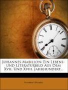 Johannes Mabillon: Ein Lebens-und Literaturbild Aus Dem Xvii. Und Xviii. Jahrhundert...