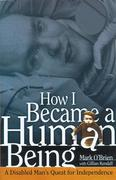 How I Became a Human Being: A Disabled Man's Quest for Independence