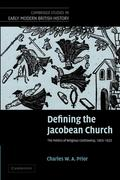 Defining the Jacobean Church: The Politics of Religious Controversy, 1603 1625