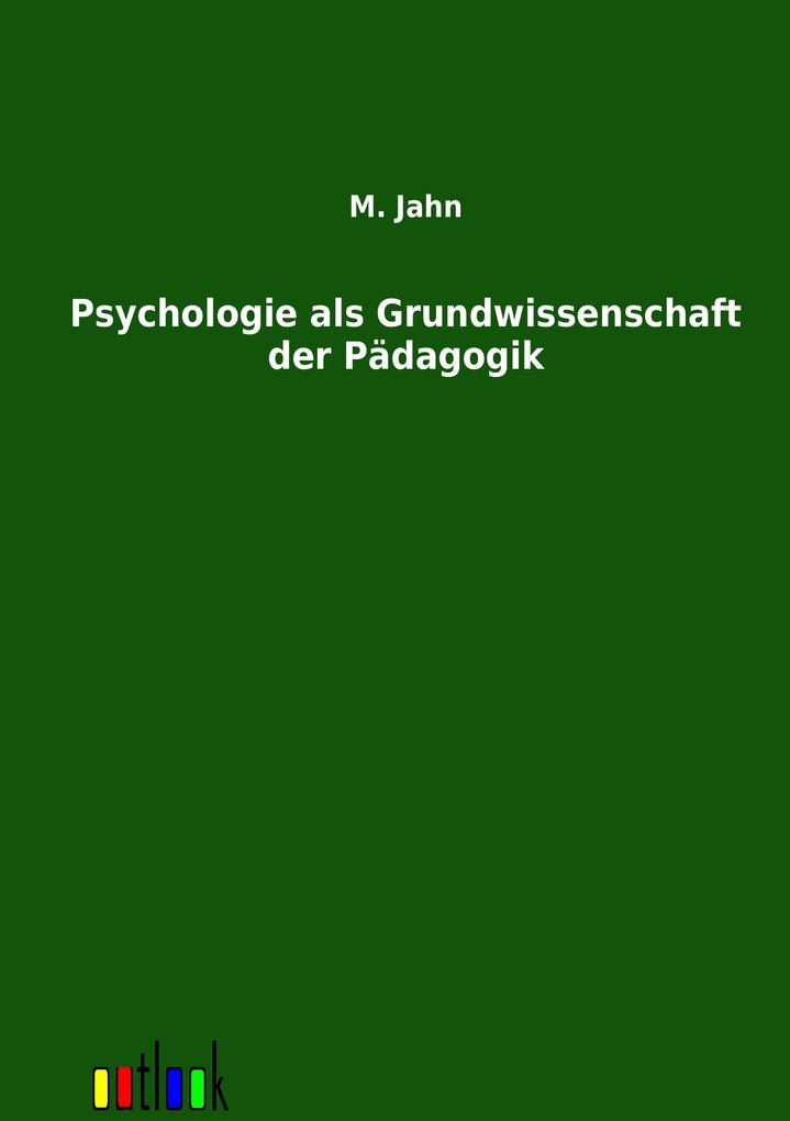 Psychologie als Grundwissenschaft der Pädagogik...