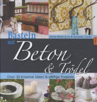 Basteln mit Beton & Trödel als Buch von Sania H...