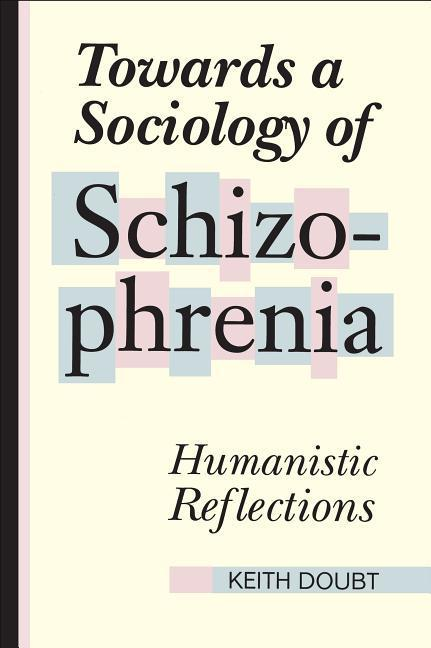 Towards a Sociology of Schizophrenia: Humanistic Reflections als Taschenbuch