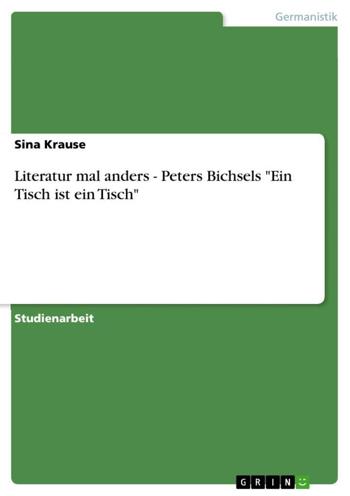 Literatur mal anders - Peters Bichsels Ein Tisch ist ein Tisch als eBook Download von Sina Krause - Sina Krause