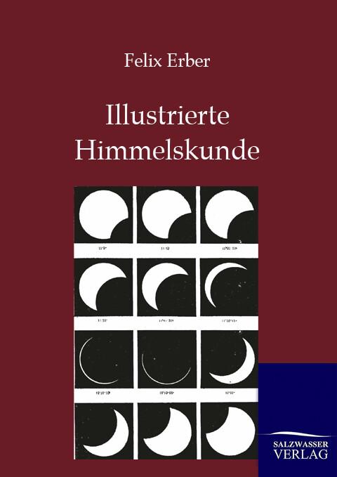Illustrierte Himmelskunde als Buch von Felix Erber