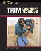 Trim Carpentry Techniques: Installing Doors, Windows, Base, and Crown
