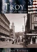 Troy:: A Collar City History