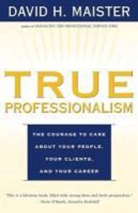 True Professionalism: The Courage to Care about Your People, Your Clients, and Your Career als Taschenbuch