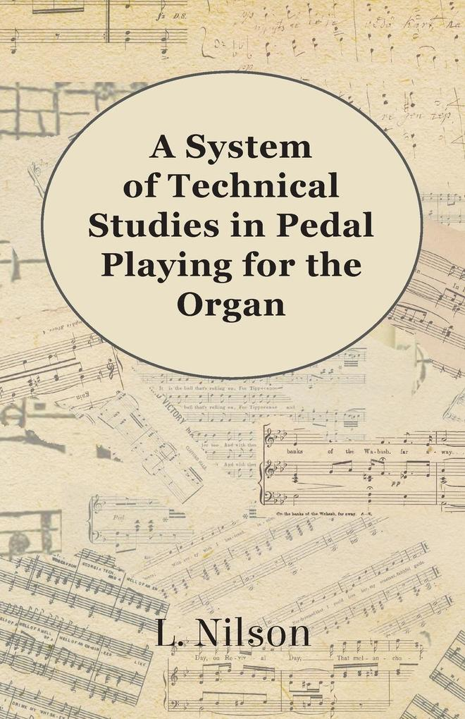 A System of Technical Studies in Pedal Playing ...