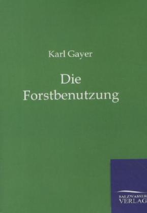 Die Forstbenutzung als Buch von Karl Gayer
