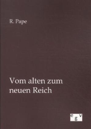 Vom alten zum neuen Reich als Buch von R. Pape