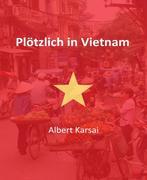 Plötzlich in Vietnam