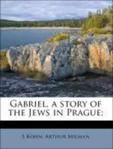 Gabriel, a story of the Jews in Prague; als Tas...