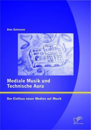 Mediale Musik und technische Aura: Der Einfluss...