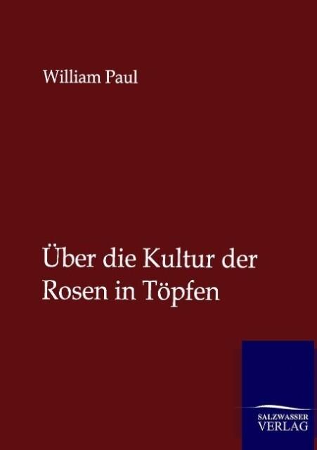 Über die Kultur der Rosen in Töpfen als Buch vo...