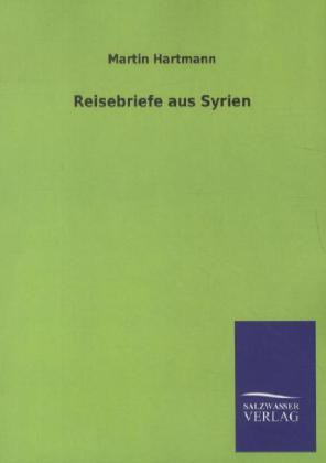 Reisebriefe aus Syrien als Buch von Martin Hart...