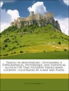 Travels In Montenegro : Containing A Topographi...