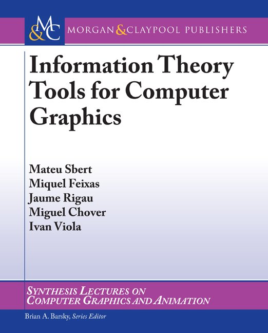 Information Theory Tools for Computer Graphics ...
