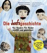 Die Josefsgeschichte - Von Kindern für Kinder erzählt und gezeichnet. Mit Anleitungen für eine kreative Schreib- und Theaterwerkstatt