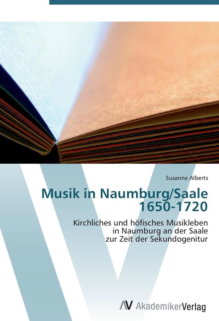 Musik in Naumburg/Saale 1650-1720 als Buch von ...