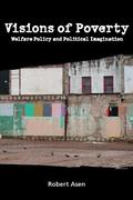 Visions of Poverty: Welfare Policy and Political Imagination