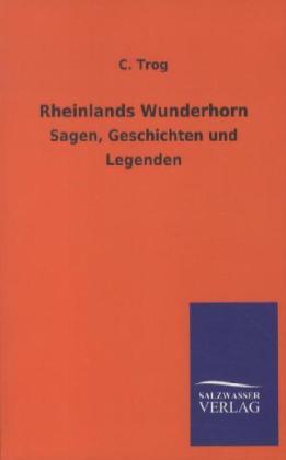 Rheinlands Wunderhorn als Buch von C. Trog