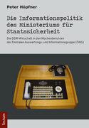 Die Informationspolitik des Ministeriums für Staatssicherheit