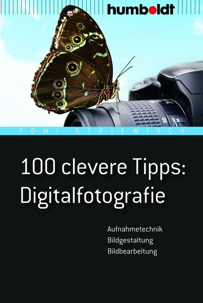 100 clevere Tipps: Digitalfotografie als Buch