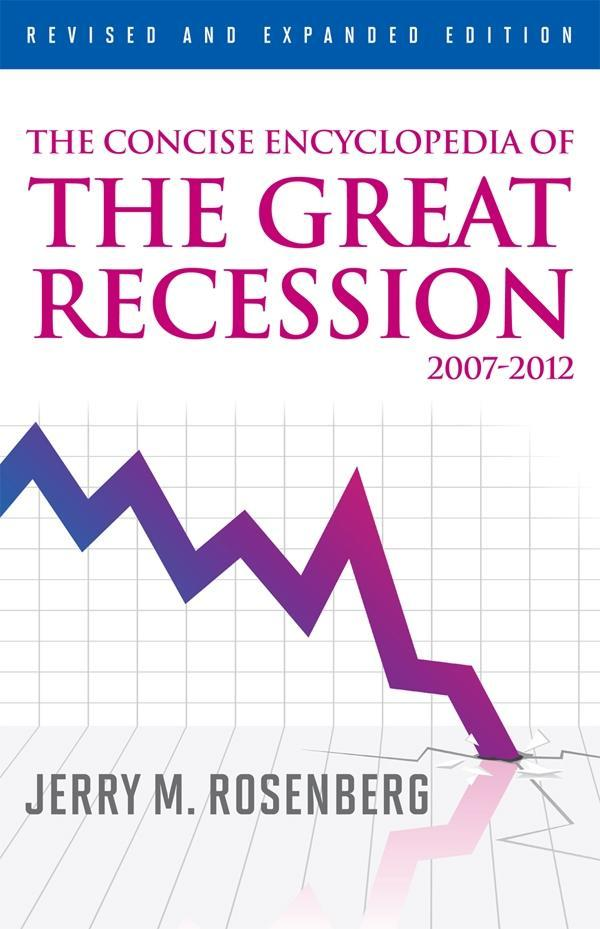 The Concise Encyclopedia of The Great Recession...