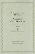 A Documentary History of the Civil War Era, Volume 1: Legislative Achievements