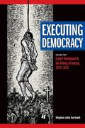 Executing Democracy, Volume 2: Capital Punishment and the Making of America, 1835-1843