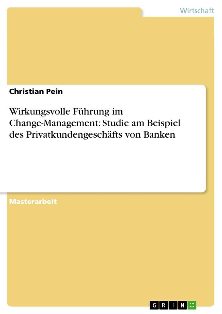 Wirkungsvolle Führung im Change-Management: Studie am Beispiel des Privatkundengeschäfts von Banken als eBook Download von Christian Pein - Christian Pein