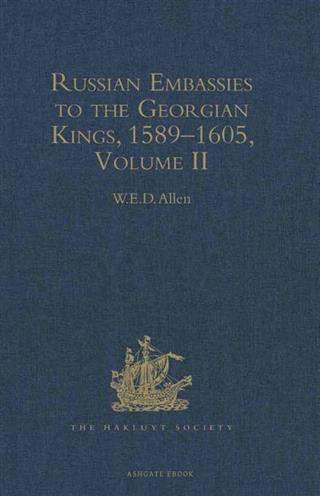 Russian Embassies to the Georgian Kings, 1589-1...