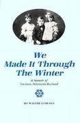 We Made It Through the Winter: A Memoir of a Northern Minnesota Boyhood