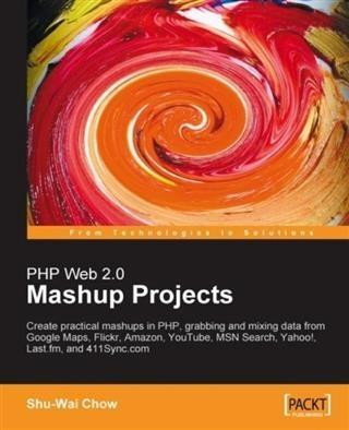 PHP Web 2.0 Mashup Projects: Create Practical P...